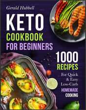 Keto Cookbook For Beginners  1000 Recipes For Quick & Easy Low-Carb Homemade,,,