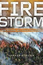 Firestorm: How Wildfire Will Shape Our Future by Edward Struzik | Hardcover Book