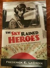 The Sky Rained Heroes : A Journey from War to Remembrance by Frederick E....