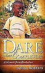 Dare to Love Completely : A Memoir from Zimbabwe by Janine Roberts (2009,...