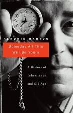 Someday All This Will Be Yours: A History of Inheritance and Old Age by Hartog