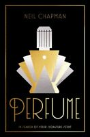 Perfume : In Search of Your Signature Scent, Hardcover by Chapman, Neil, Bran...