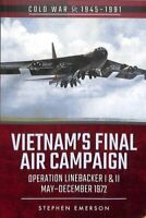 Vietnam's Final Air Campaign Operation Linebacker I & II, May-D... 978152672