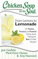 Chicken Soup for the Soul: from Lemons to Lemonade : 101 Positive, Practical,...