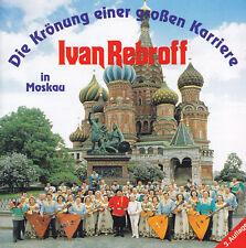 IVAN REBROFF in Moskau - CD - DIE KRÖNUNG EINER GROSSEN KARRIERE