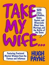 Take My Wife... 523 Jokes, Riddles, Quips, Quotes and Wisecracks About Love, Mar