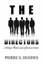 NEW The Directors: Money, Power and Greed at its Best by Pierre S. Hughes