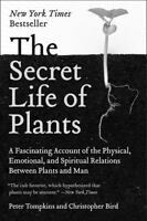 The Secret Life Of Plants: By Peter Tompkins, Christopher Bird