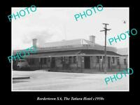 OLD HISTORIC PHOTO OF BORDERTOWN SOUTH AUSTRALIA, THE TATIARA HOTEL c1950s
