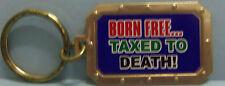 BORN FREE TAXED TO DEATH  KEY RING