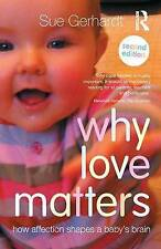 NEW Why Love Matters: How affection shapes a baby's brain by Sue Gerhardt