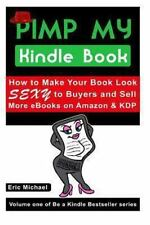 Pimp My Kindle Book : How to Make Your Book Look SEXY to Buyers and Sell More...