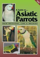 A Guide To Asiatic Parrots Their Mutations, Care & Breeding