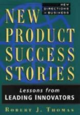 New Product Success Stories : Lessons from Leading Innovators by Robert J....