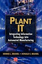 Plant IT : Integrating Information Technology into Automated Manufacturing by...
