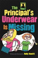 The Principal's Underwear Is Missing ' Kowitt, Holly