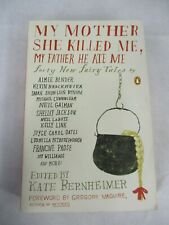 My Mother She Killed Me, My Father He Ate Me, Edited by Kate Bernheimer 2010