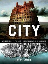 CITY  A Guidebook for the Urban Age by P. D. Smith (2012, Hardcover)
