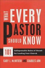 What Every Pastor Should Know: 101 Indispensable Rules of Thumb for Leading Your