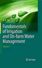 Fundamentals of Irrigation and On-farm Water Management: Volume 1 by Hossain Ali