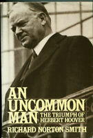 An Uncommon Man: The Triumph of Herbert Hoover by Smith, Richard Norton , Hardco