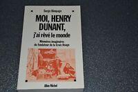 Moi , Henry Dunant  j'ai rêvé le monde  /  Bimpage  Serge (E2)