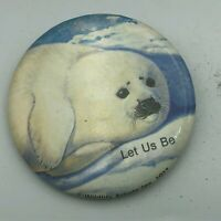 "1977 Vintage Baby Snow Seal LET US BE 2-1/4"" Pin Pinback Button  P6"
