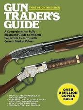 Gun Trader's Guide, Thirty-Eighth Edition : A Comprehensive, Fully...