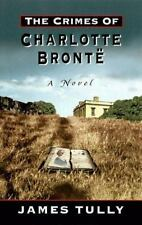 The Crimes of Charlotte Bronte: The Secrets of a Mysterious Family : A Novel