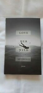 Love Her Wild By Poetry Atticus Hardcover