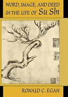 Word, Image, and Deed in the Life of Su Shi, Hardcover by Egan, Ronald C., Br...