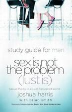 Study Guide for Men Sex Is Not the Problem (Lust Is): Sexual Purity in a Lust Sa