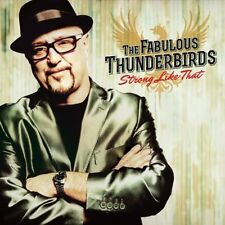 THE FABULOUS THUNDERBIRDS CD - STRONG LIKE THAT (2016) - NEW UNOPENED - ROCK
