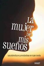La Mujer de Mis Sueños : Una Historia de la Femineidad de Clase Media by...