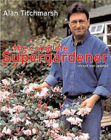 The Complete Supergardener, Titchmarsh, Alan, Very Good Book