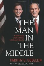 The Man in the Middle: An Inside Account of Faith and Politics in the George W.