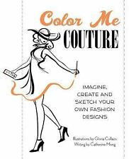 Color Me Couture: Imagine, Create and Sketch Your Own Fashion Designs (Paperback