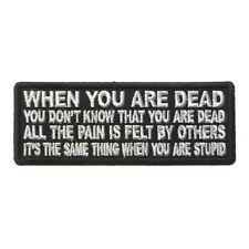 When You are Dead You Don't Know That You are Dead Iron on Patch Biker Patch
