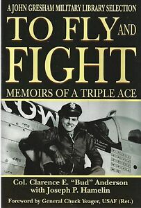 TO FLY AND FIGHT - Memoirs of a Triple Ace: Foreword by Chuck Yeager  (NEW BOOK)