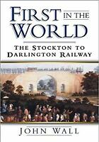 First in the World : The Stockton and Darlington Railway Hardcover Barry Wall