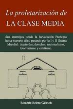 La Proletarización de la Clase Media : Sus Enemigos Desde la Revolución...