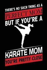 There Is No Such Thing As a Perfect Mom but If You're a Karate Mom : You're...