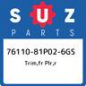 76110-81P02-6GS Suzuki Trim,fr plr,r 7611081P026GS, New Genuine OEM Part