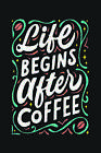 Life Begins After Coffee Art Print Poster 24x36 inch
