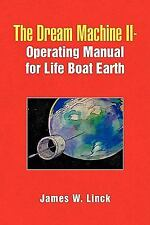 The Dream Machine II-Operating Manual for Life Boat Earth by James W. Linck...
