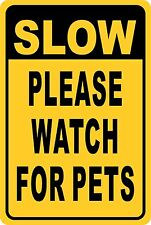 SLOW Please Watch for Pets  Aluminum Sign 8 X 12
