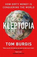 Kleptopia: How Dirty Money is Conquering the World   Tom Burgis