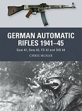German Automatic and Assault Rifles 1941-45: Gew 41, Gew 43, FG 42 and StG 44-Ch