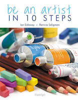 Be an Artist in 10 Steps: Drawing, Watercolour, Oils, Acrylics, Pastels by Patri