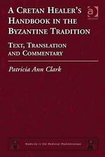 A Cretan Healer's Handbook in the Byzantine Tradition: Text, Translation and Com
